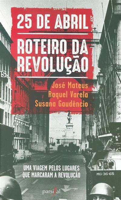 25 de Abril (José Mateus, Raquel Varela, Susana Gaudêncio)