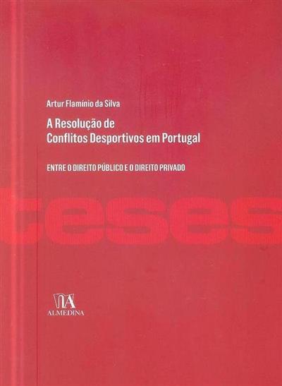 A resolução de conflitos desportivos em Portugal (Artur Flamínio da Silva)