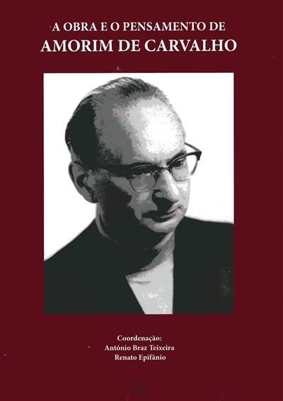 A obra e o pensamento de Amorim de Carvalho (coord. António Braz Teixeira, Renato Epifânio)