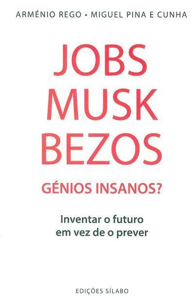 Jobs, Musk, Bezos, Génios Insanos? (Arménio Rêgo, Miguel Pina e Cunha)