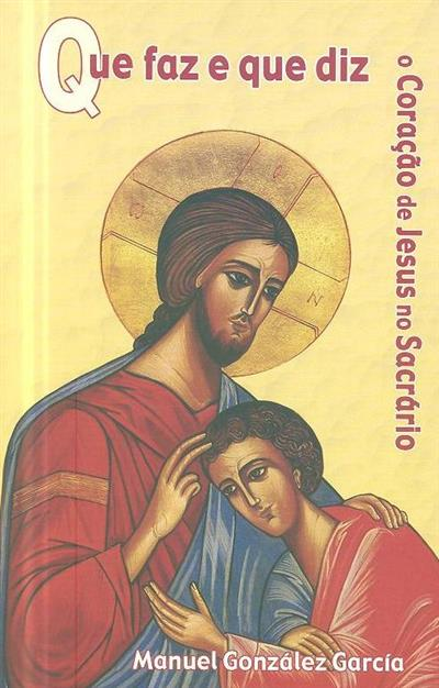 Que faz e que diz o coração de Jesus no Sacrário (Manuel González García)