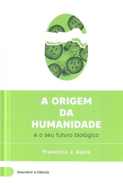 A origem da humanidade e o seu futuro biológico (Francisco J. Ayala)