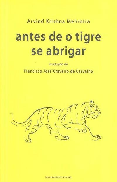 Antes de o tigre se abrigar (Arvind Krishna Mehrotra)