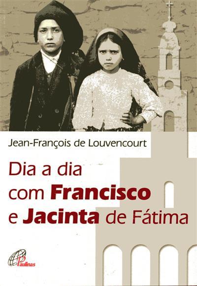 Dia a dia com Francisco e Jacinta de Fátima (Jean-François de Louvencourt)