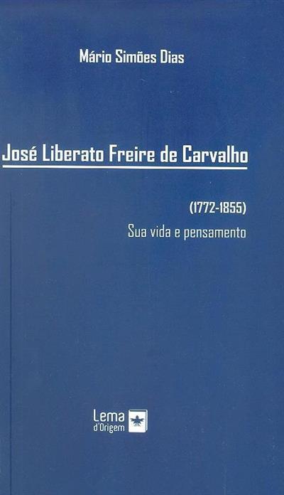 José Liberato Freire de Carvalho (1772-1855) (Mário Simões Dias)