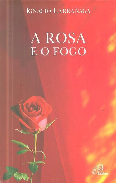 A rosa e o fogo (Ignacio Larrañaga)