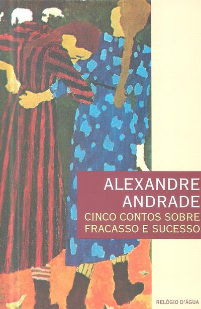 Cinco contos sobre fracasso e sucesso (Alexandre Andrade)