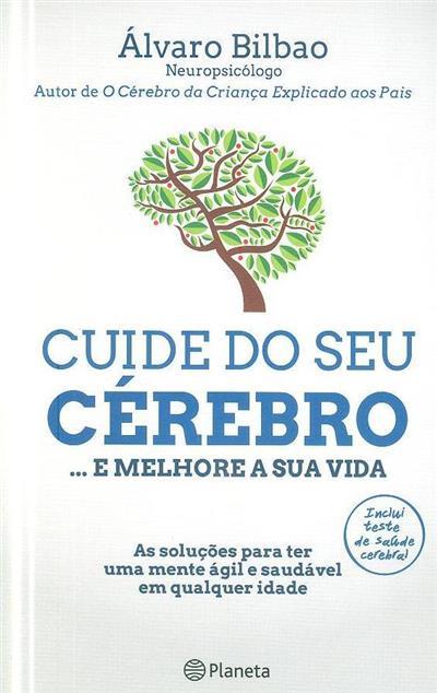 Cuide do seu cérebro... e melhore a sua vida (Álvaro Bilbao)