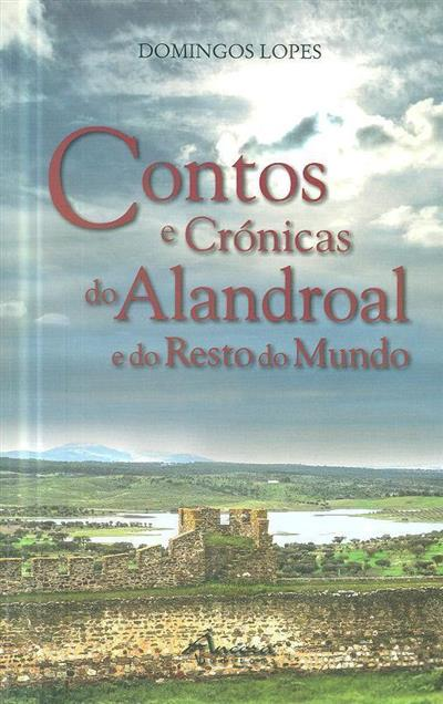 Contos e crónicas do Alandroal e do resto do mundo