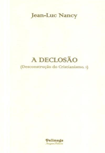 A declosão (desconstrução do cristianismo, 1) (Jean-Luc Nancy)