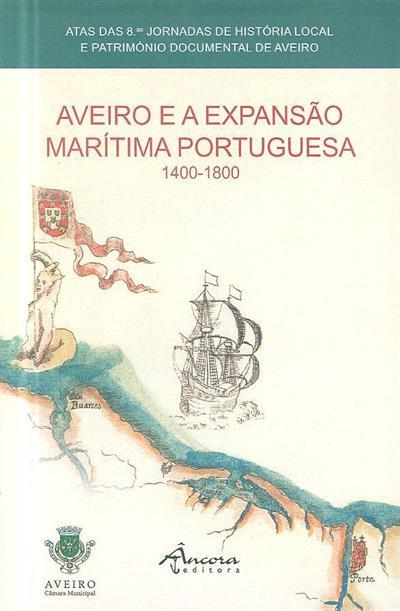 Aveiro e a Expansão Marítima Portuguesa, 1400-1800 (atas 8.as Jornadas de História Local a Património Documental de Aveiro)
