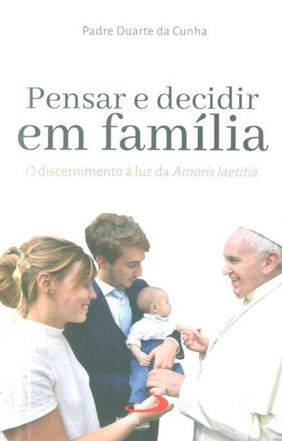 Pensar e decidir em família (Duarte da Cunha)