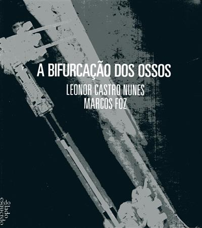 A bifurcação dos ossos (Leonor Castro Nunes, Marcos Foz)