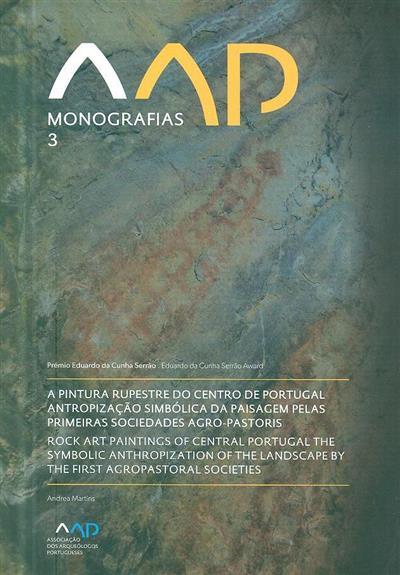 A pintura rupestre do Centro de Portugal antropização simbólica da paisagem pelas primeiras sociedades agro-pastoris (Andrea Martins)