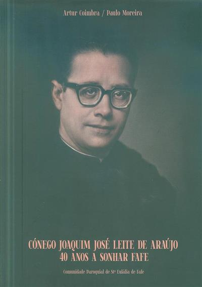 Cónego Joaquim José Leite de Araújo (Artur Coimbra, Paulo Moreira)