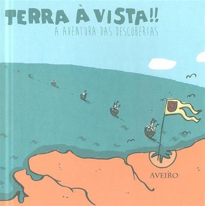 Terra à vista! (textos Andreia Lourenço, Maria João Mota, Teresa Nogueira)