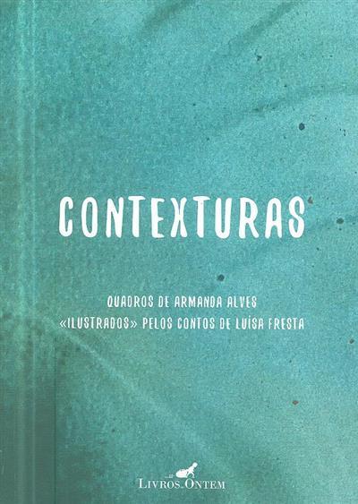 "Contexturas (quadros de Armanda Alves ""ilustrados"" pelos contos de Luísa Fresta)"