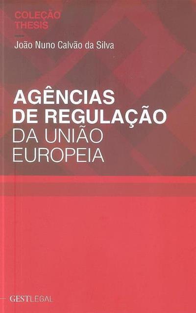 Agências de regulação da União Europeia (João Nuno Cruz Matos Calvão da Silva)