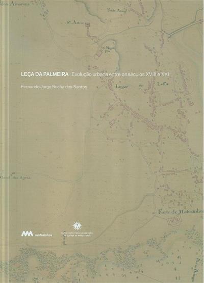 Leça da Palmeira, evolução urbana entre os séculos XVIII e XXI (Fernando Jorge Rocha dos Santos)