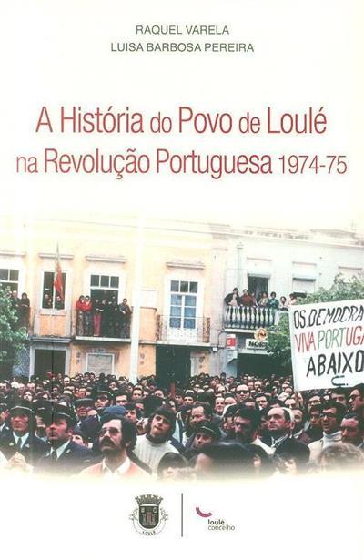 A história do povo de Loulé na revolução portuguesa 1974-75 (Raquel Varela, Luísa Barbosa Pereira)