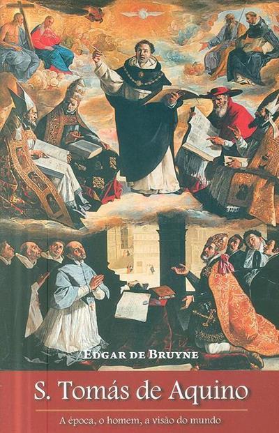 São Tomás de Aquino, a época, o homem, a visão do mundo (Edgar de Bruyne)
