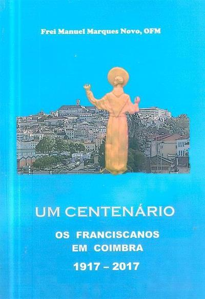 Um centenário, os franciscanos em Coimbra, 1917-2017 (Manuel Marques Novo)