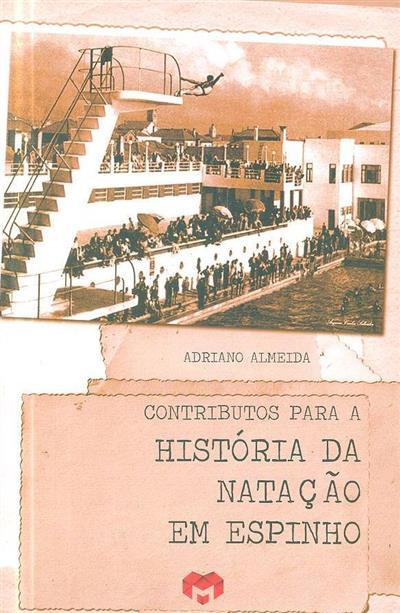 Contributos para a história da natação em Espinho (Adriano Almeida)