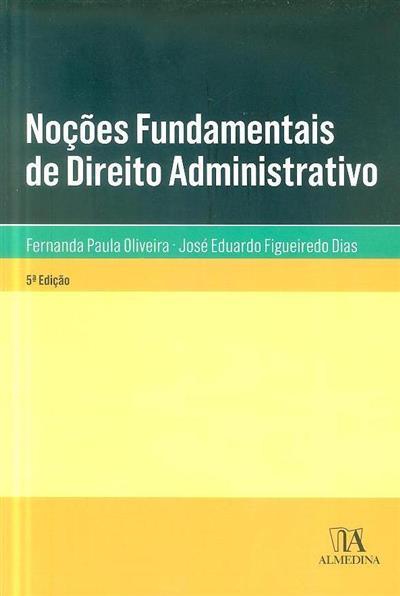 Noções fundamentais de direito administrativo (Fernanda Paula Oliveira, José Eduardo Figueiredo Dias)