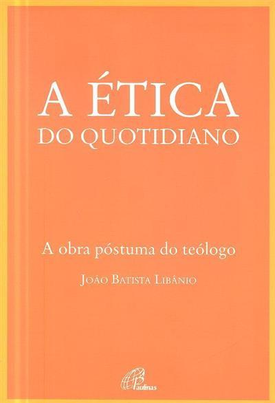 A ética do quotidiano (João Batista Libânio)