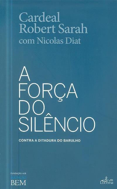 A força do silêncio, contra a ditadura do barulho (Robert Sarah, Nicolas Diat)