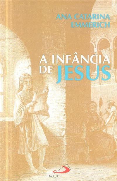 A infância de Jesus segundo o Evangelho e as revelações de Ana Catarina Emmerich