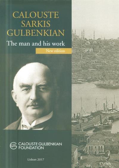 Calouste Sarkis Gulbenkian (publ. by Astrig Tchamkerten, Calouste Gulbenkian Foundation - Armenian Communities Department)