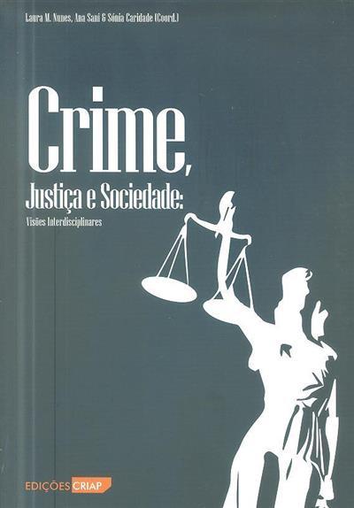 Crime, justiça e sociedade (coord. Laura M. Nunes, Ana Sani, Sónia Caridade)