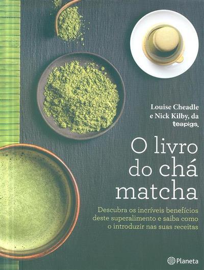O livro do chá matcha (Louise Cheadle, Nick Kilby)
