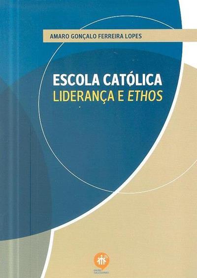 Escola católica, liderança e ethos (Amaro Gonçalo Ferreira Lopes)