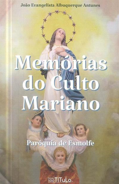 Memórias do culto Mariano, Paróquia de Esmolfe (João Evangelista Albuquerque Antunes)