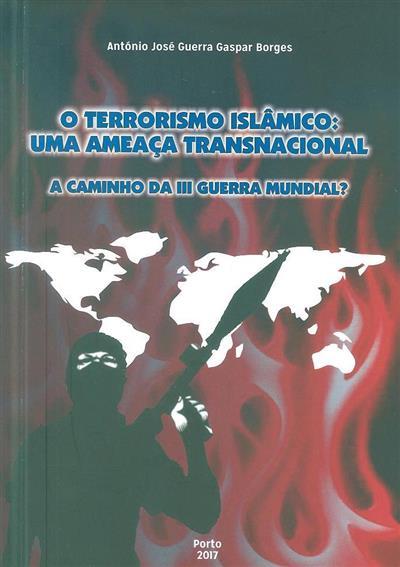 O terrorismo islâmico, uma ameaça transnacional (António José Guerra Gaspar Borges)