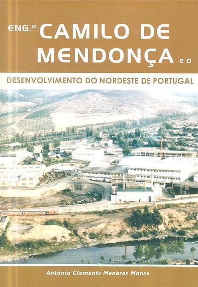 Engº Camilo de Mendonça e o desenvolvimento do nordeste de Portugal (António Clemente Menéres Manso)