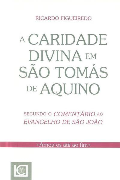 A caridade divina em São Tomás de Aquino (Ricardo Figueiredo)