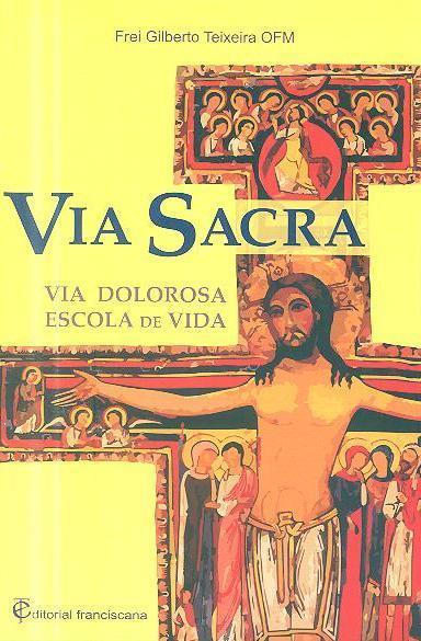 Via sacra, via dolorosa, escola de vida (Gilberto Teixeira)