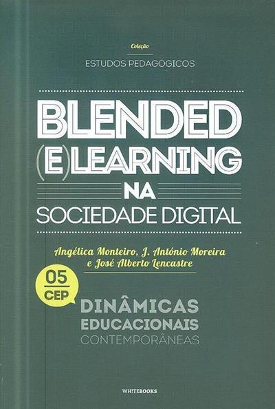 Blended (e)learning na sociedade digital (Angélica Monteiro, J. António Moreira, José Alberto Lencastre)
