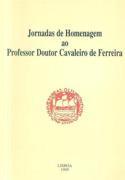 Jornadas de homenagem ao professor Doutor Cavaleiro de Ferreira