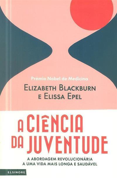 A ciência da juventude (Elizabeth Blackburn, Elissa Epel)