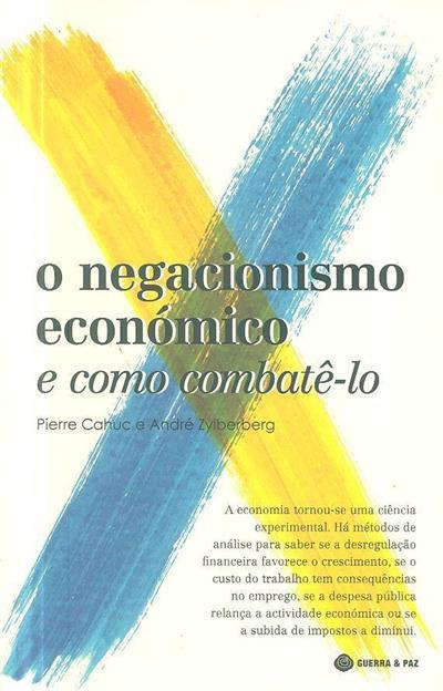 O negacionismo económico e como combatê-lo (Pierre Cahuc, André Zyiberberg)