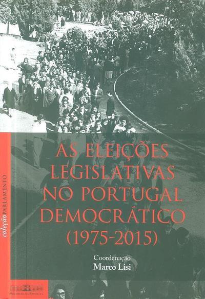 As eleições legislativas no Portugal democrático, 1975-2015 (org. Marco Lisi)