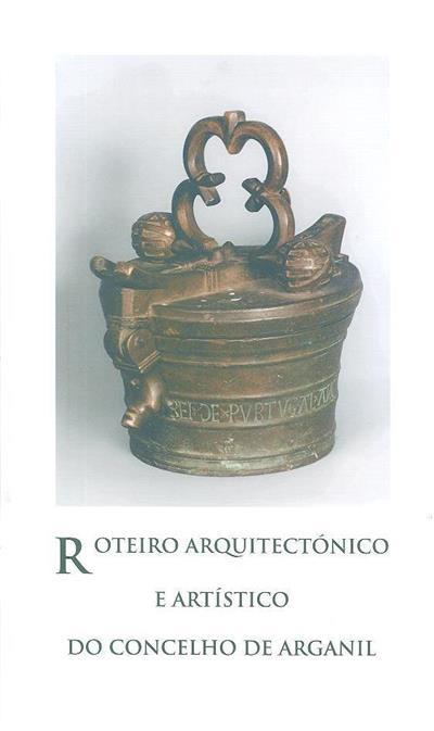 Roteiro arquitectónico e artístico do Concelho de Arganil (org., textos Câmara Municipal de Arganil)