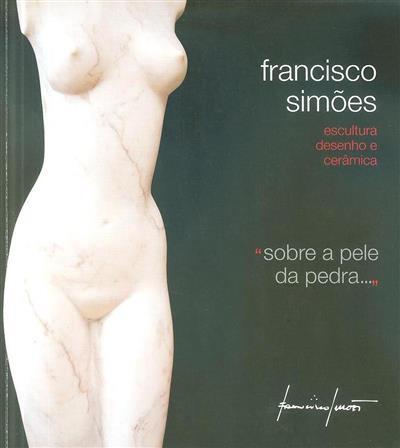 """Francisco Simões """"sobre a pele da pedra..."""" (org. Câmara Municipal da Figueira da Foz)"""