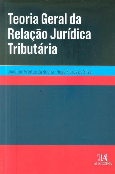 Teoria geral da relação jurídica tributária (Joaquim Freitas da Rocha, Hugo Flores da Silva)