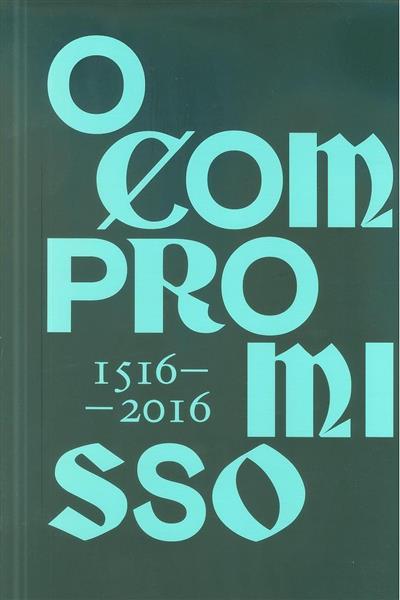 O Compromisso, 1516-2016 (coord. Margarida Montenegro, Francisco d'Orey Manoel, Samuel Esteves)