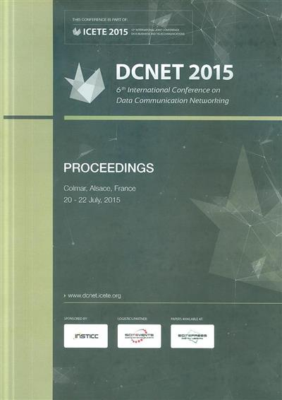 DCNET 2015 (of the 6th International Conference on Data Communication Networking)